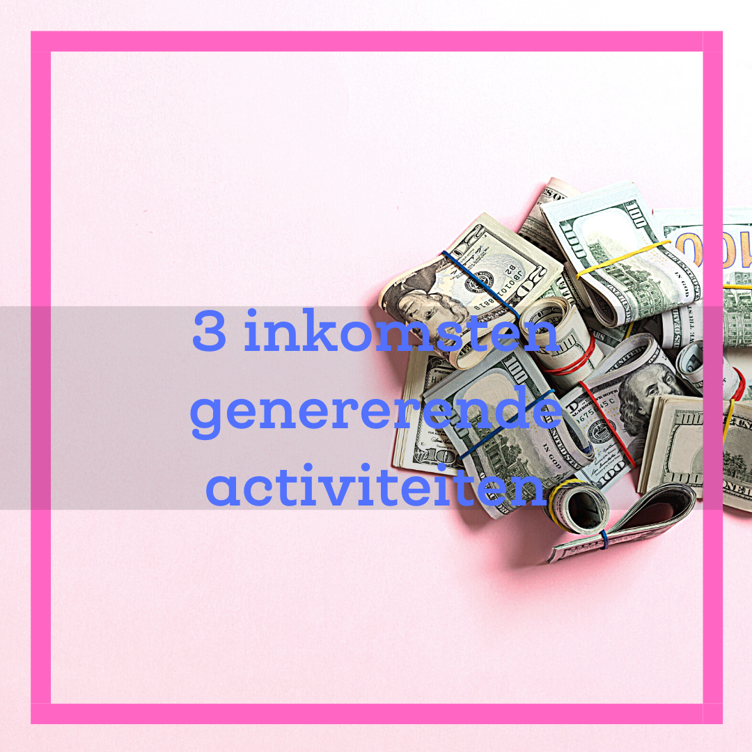 3 inkomsten genererende activiteiten